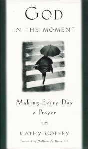 God in the Moment: Making Every Day a Prayer